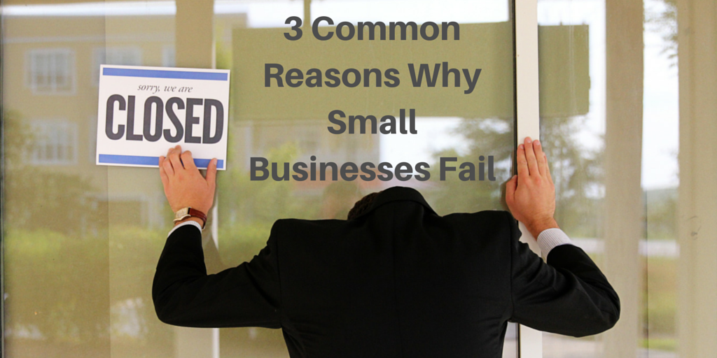 3 Common Reasons Why Small Businesses Fail
